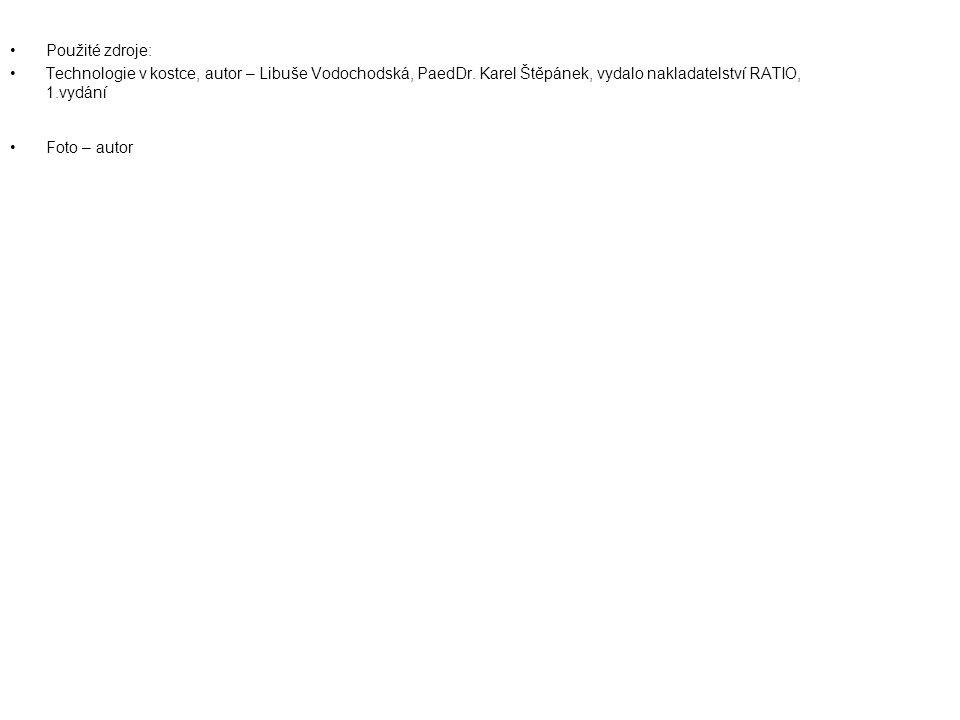Použité zdroje: Technologie v kostce, autor – Libuše Vodochodská, PaedDr.