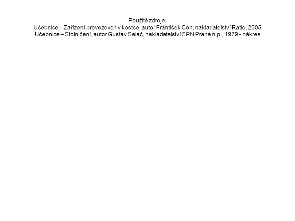 Použité zdroje: Učebnice – Zařízení provozoven v kostce, autor František Cón, nakladatelství Ratio, 2005 Učebnice – Stolničení, autor Gustav Salač, nakladatelství SPN Praha n.p., 1979 - nákres