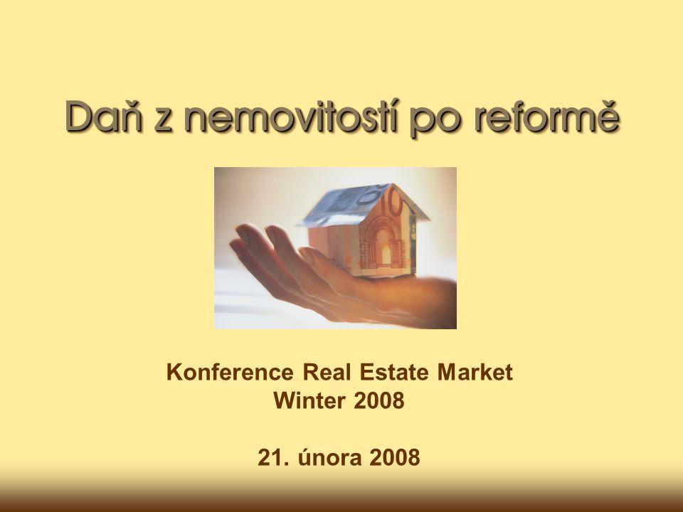 Da ň z nemovitostí po reform ě Konference Real Estate Market Winter 2008 21. února 2008