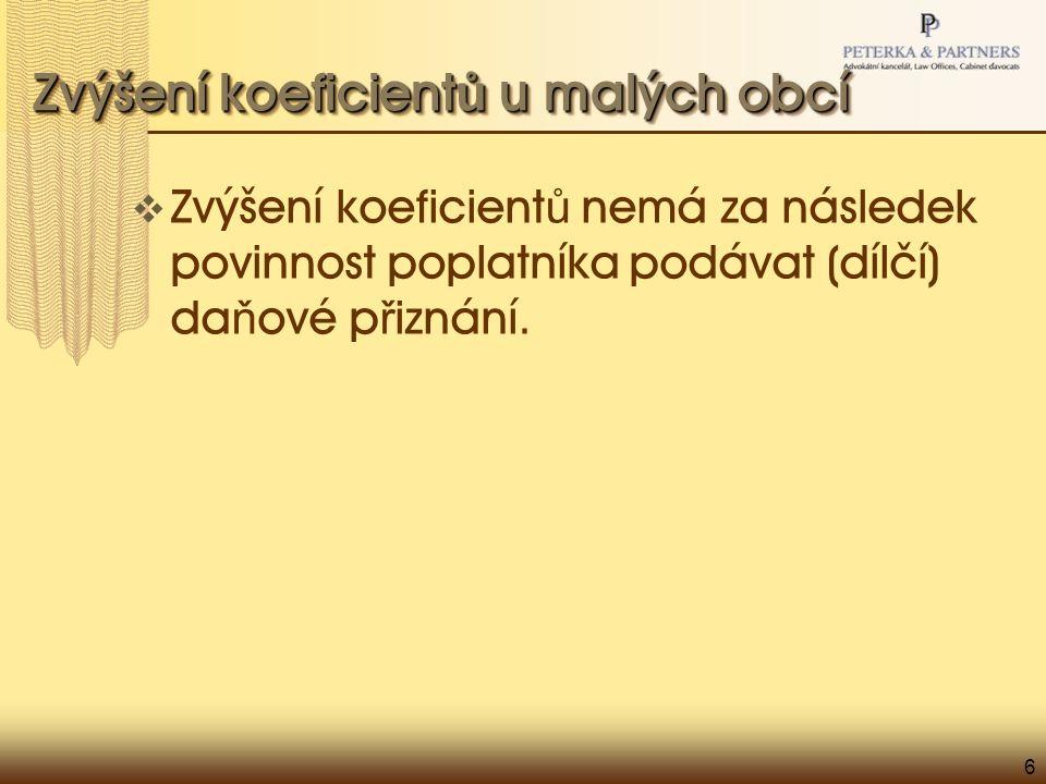 6 Zvýšení koeficient ů u malých obcí  Zvýšení koeficient ů nemá za následek povinnost poplatníka podávat (dílčí) da ň ové p ř iznání.