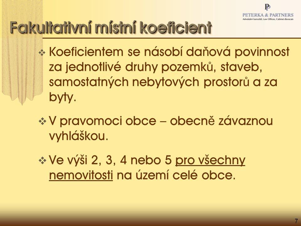 7 Fakultativní místní koeficient  Koeficientem se násobí da ň ová povinnost za jednotlivé druhy pozemk ů, staveb, samostatných nebytových prostor ů a za byty.