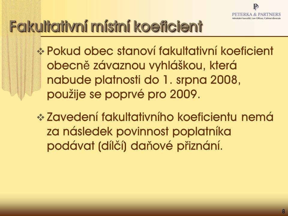 8 Fakultativní místní koeficient  Pokud obec stanoví fakultativní koeficient obecn ě závaznou vyhláškou, která nabude platnosti do 1. srpna 2008, pou