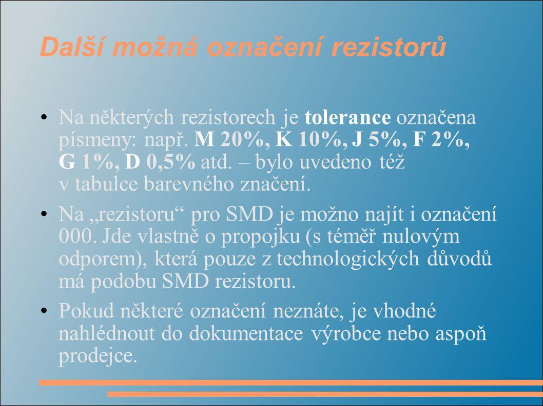 Další možná označení rezistorů Na některých rezistorech je tolerance označena písmeny: např. M 20%, K 10%, J 5%, F 2%, G 1%, D 0,5% atd. – bylo uveden