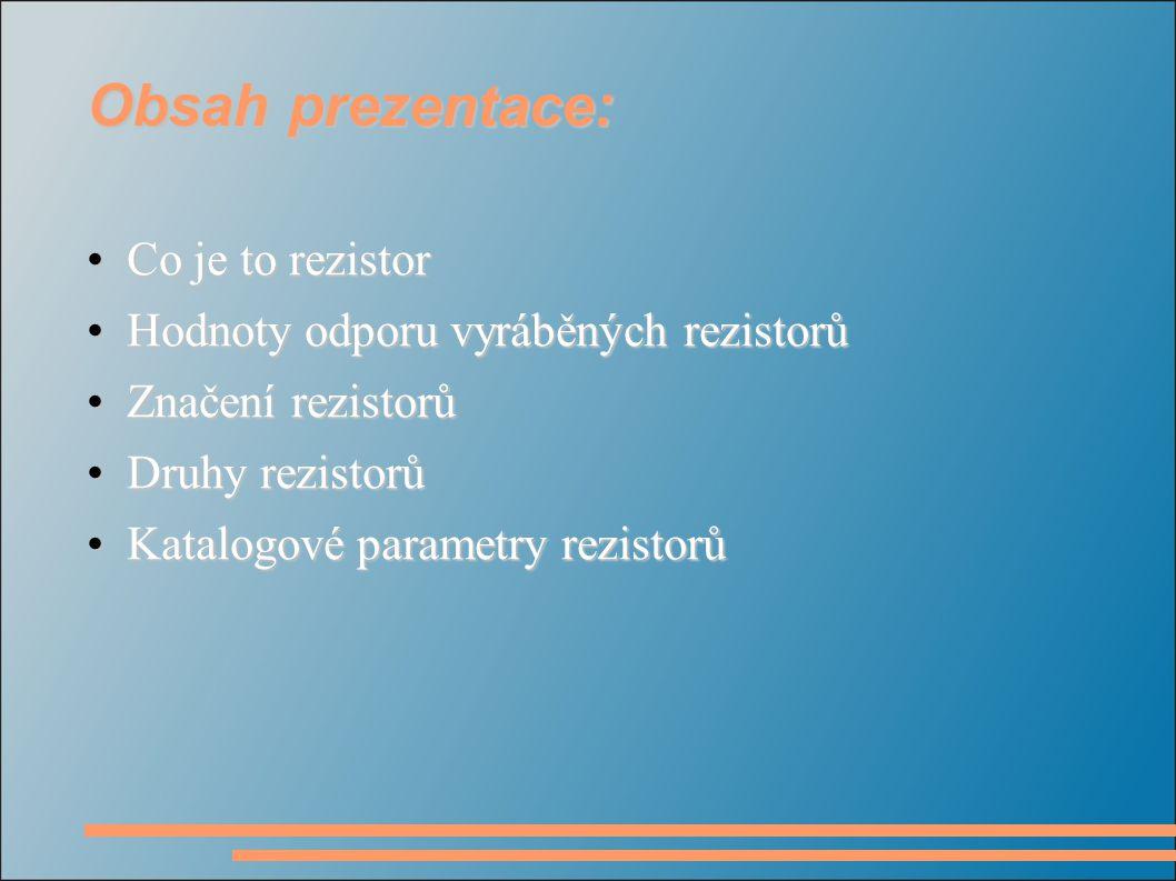 Obsah prezentace: Co je to rezistorCo je to rezistor Hodnoty odporu vyráběných rezistorůHodnoty odporu vyráběných rezistorů Značení rezistorůZnačení r