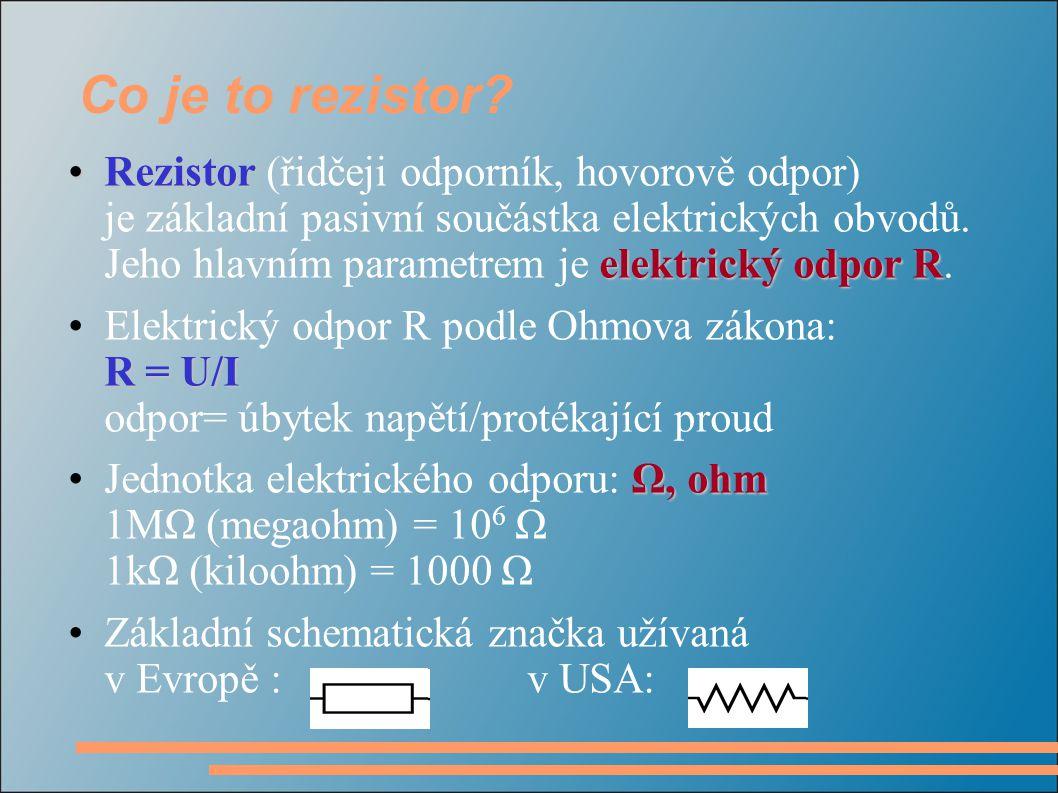 Co je to rezistor? Rezistor elektrický odpor RRezistor (řidčeji odporník, hovorově odpor) je základní pasivní součástka elektrických obvodů. Jeho hlav