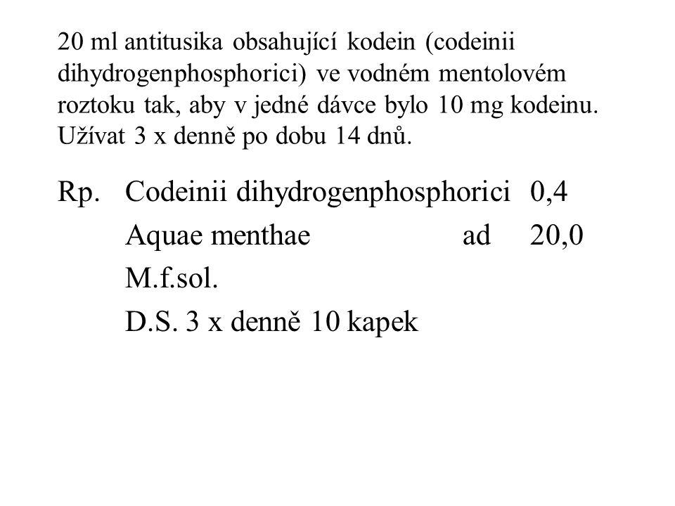 20 ml antitusika obsahující kodein (codeinii dihydrogenphosphorici) ve vodném mentolovém roztoku tak, aby v jedné dávce bylo 10 mg kodeinu. Užívat 3 x