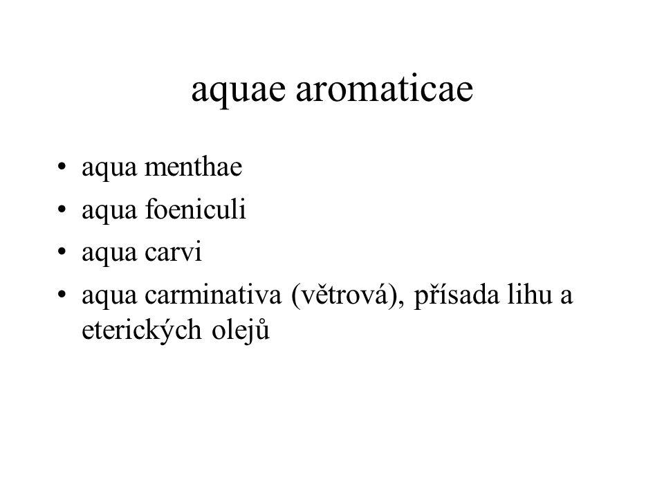 aquae aromaticae aqua menthae aqua foeniculi aqua carvi aqua carminativa (větrová), přísada lihu a eterických olejů