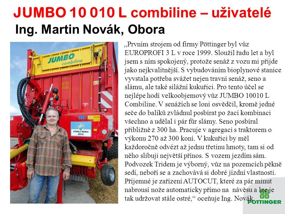 JUMBO 10 0 1 0 L combiline – u živatelé,,Prvním strojem od firmy Pöttinger byl vůz EUROPROFI 3 L v roce 1999. Sloužil řadu let a byl jsem s ním spokoj