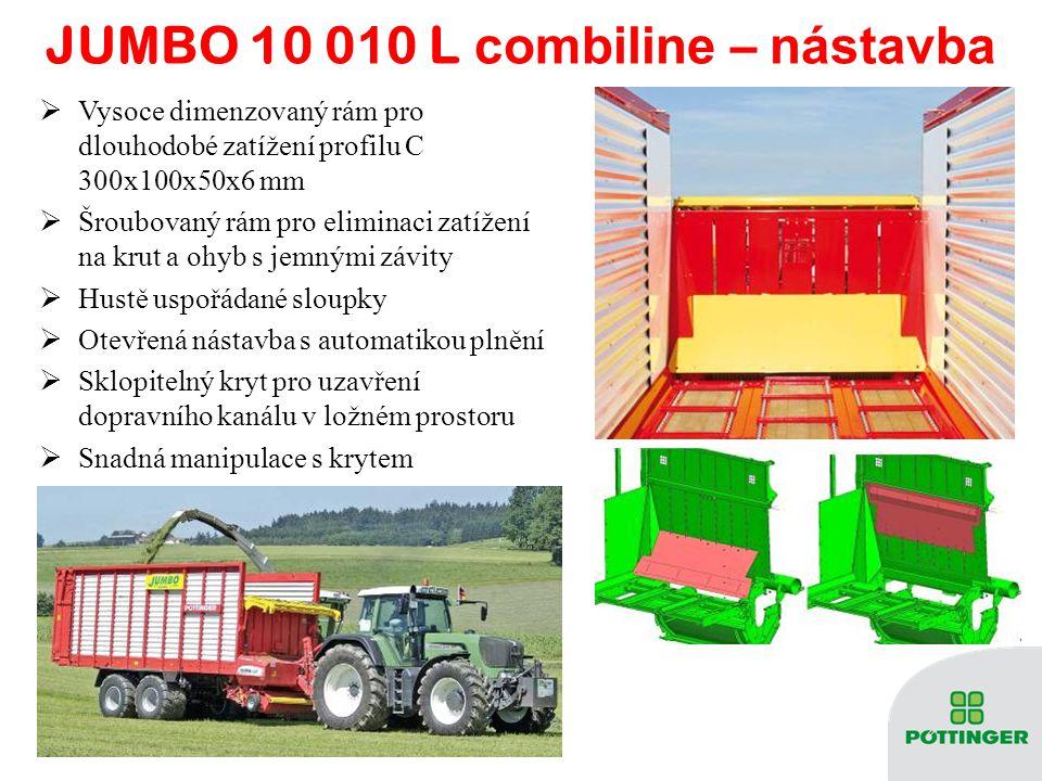JUMBO 10 0 1 0 L combiline – n ástavba  Vysoce dimenzovaný rám pro dlouhodobé zatížení profilu C 300x100x50x6 mm  Šroubovaný rám pro eliminaci zatíž