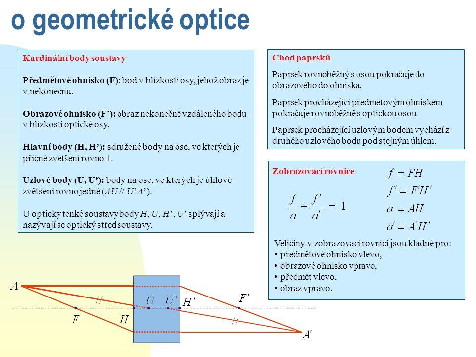 o geometrické optice Kardinální body soustavy Předmětové ohnisko (F): bod v blízkosti osy, jehož obraz je v nekonečnu. Obrazové ohnisko (F'): obraz ne