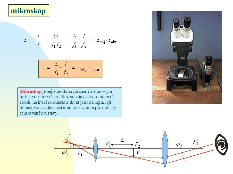 mikroskop Mikroskop je nejjednodušší zařízení s nenulovým optickým intervalem. Jde o soustavu dvou spojných čoček, na které se můžeme dívat jako na lu