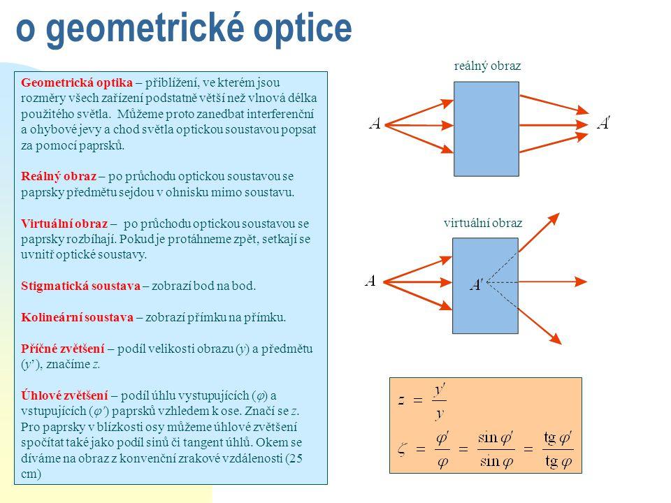 o geometrické optice Geometrická optika – přiblížení, ve kterém jsou rozměry všech zařízení podstatně větší než vlnová délka použitého světla. Můžeme
