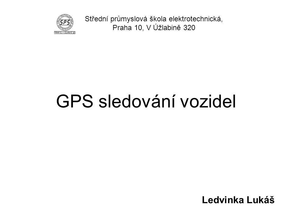 GPS sledování vozidel Ledvinka Lukáš Střední průmyslová škola elektrotechnická, Praha 10, V Úžlabině 320