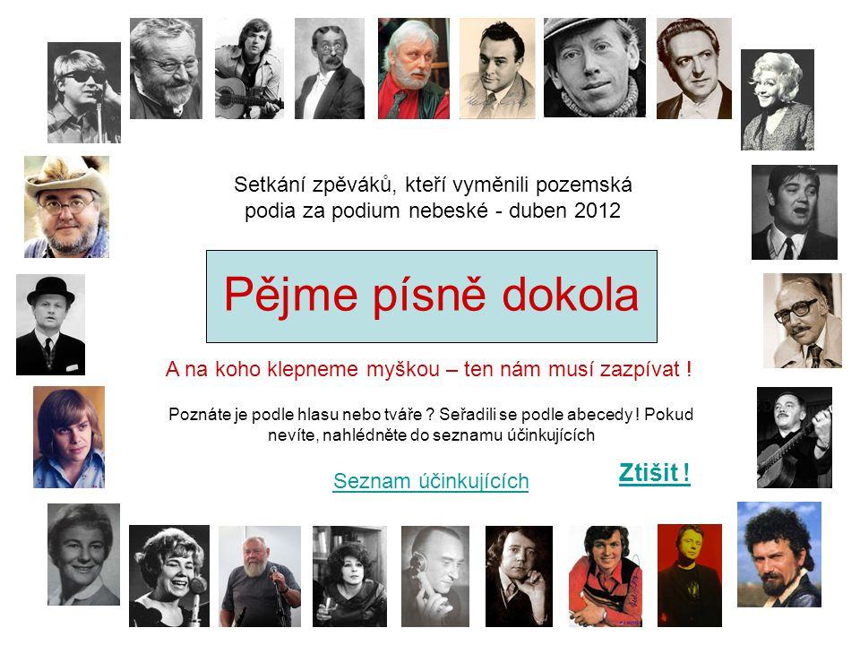 Pějme písně dokola Setkání zpěváků, kteří vyměnili pozemská podia za podium nebeské - duben 2012 Ztišit .