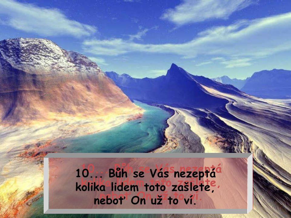 9... Bůh se Vás nezeptá proč jste tak dlouho otálel s přijetím víry.