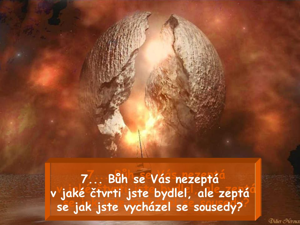 7...Bůh se Vás nezeptá v jaké čtvrti jste bydlel, ale zeptá se jak jste vycházel se sousedy.