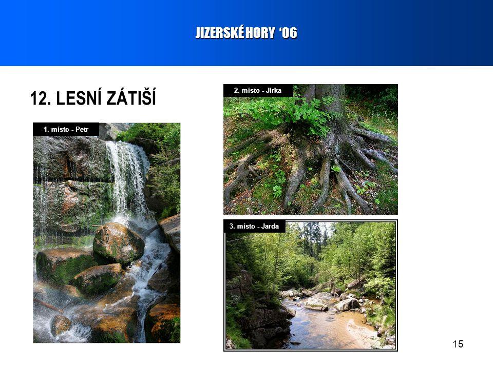 15 12. LESNÍ ZÁTIŠÍ JIZERSKÉ HORY '06 1. místo - Petr 2. místo - Jirka 3. místo - Jarda