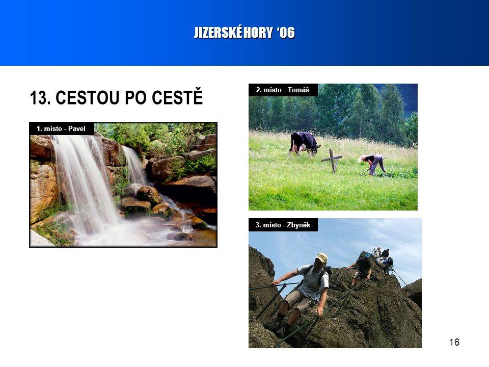 16 13. CESTOU PO CESTĚ JIZERSKÉ HORY '06 1. místo - Pavel 2. místo - Tomáš 3. místo - Zbyněk