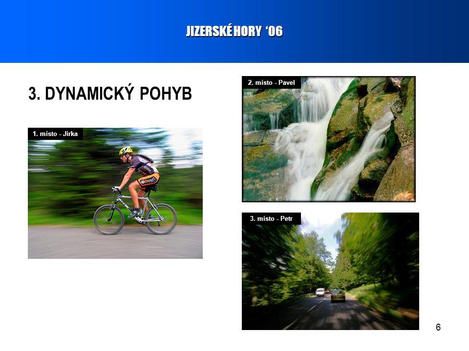 6 3. DYNAMICKÝ POHYB JIZERSKÉ HORY '06 1. místo - Jirka 2. místo - Pavel 3. místo - Petr