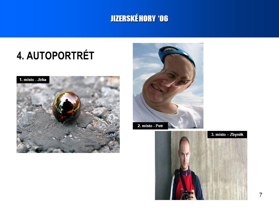 7 4. AUTOPORTRÉT JIZERSKÉ HORY '06 1. místo - Jirka 2. místo - Petr 3. místo – Zbyněk