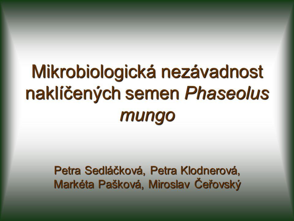 Mikrobiologická nezávadnost naklíčených semen Phaseolus mungo Petra Sedláčková, Petra Klodnerová, Markéta Pašková, Miroslav Čeřovský