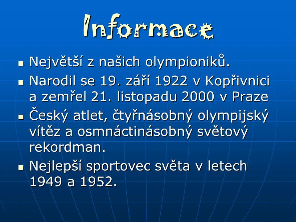 Informace Největší z našich olympioniků. Největší z našich olympioniků. Narodil se 19. září 1922 v Kopřivnici a zemřel 21. listopadu 2000 v Praze Naro