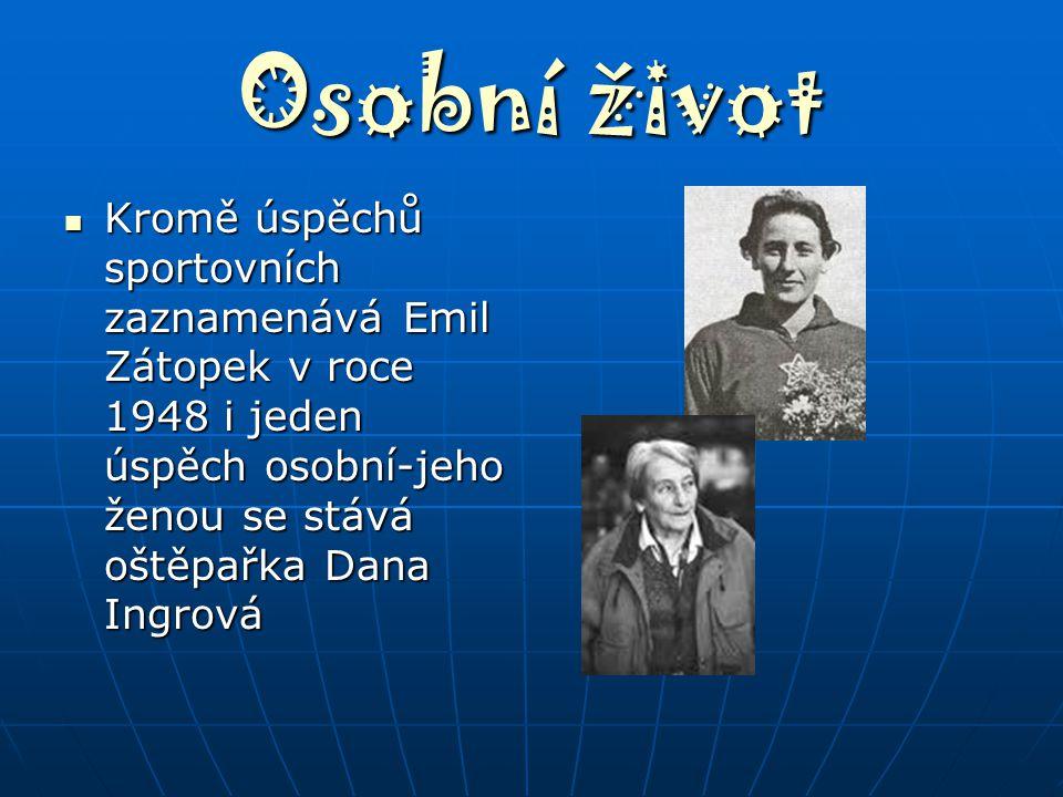 Osobní život Kromě úspěchů sportovních zaznamenává Emil Zátopek v roce 1948 i jeden úspěch osobní-jeho ženou se stává oštěpařka Dana Ingrová Kromě úsp