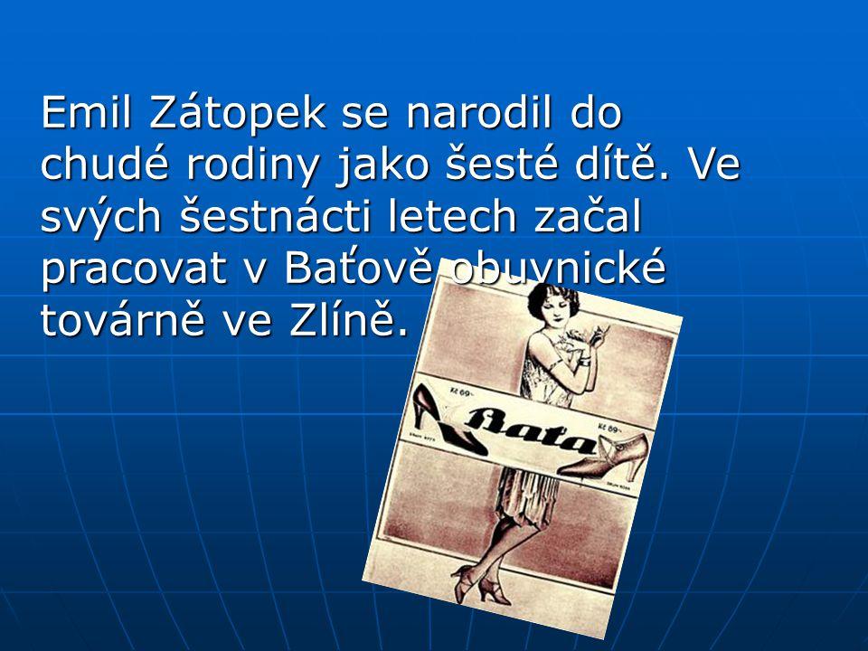 Emil Zátopek se narodil do chudé rodiny jako šesté dítě. Ve svých šestnácti letech začal pracovat v Baťově obuvnické továrně ve Zlíně.