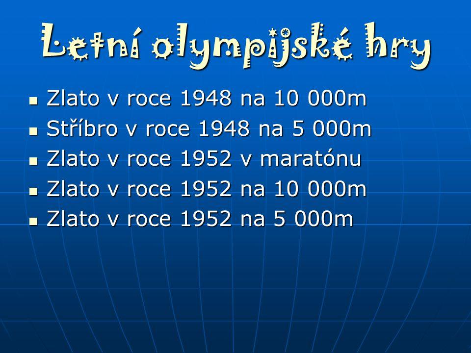 Letní olympijské hry Zlato v roce 1948 na 10 000m Zlato v roce 1948 na 10 000m Stříbro v roce 1948 na 5 000m Stříbro v roce 1948 na 5 000m Zlato v roc