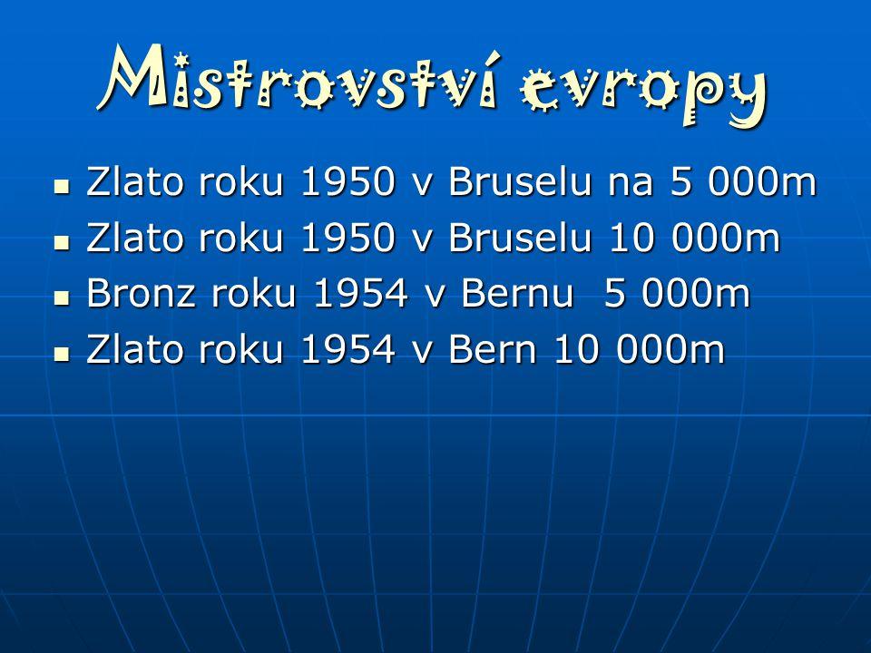 Mistrovství evropy Zlato roku 1950 v Bruselu na 5 000m Zlato roku 1950 v Bruselu na 5 000m Zlato roku 1950 v Bruselu 10 000m Zlato roku 1950 v Bruselu