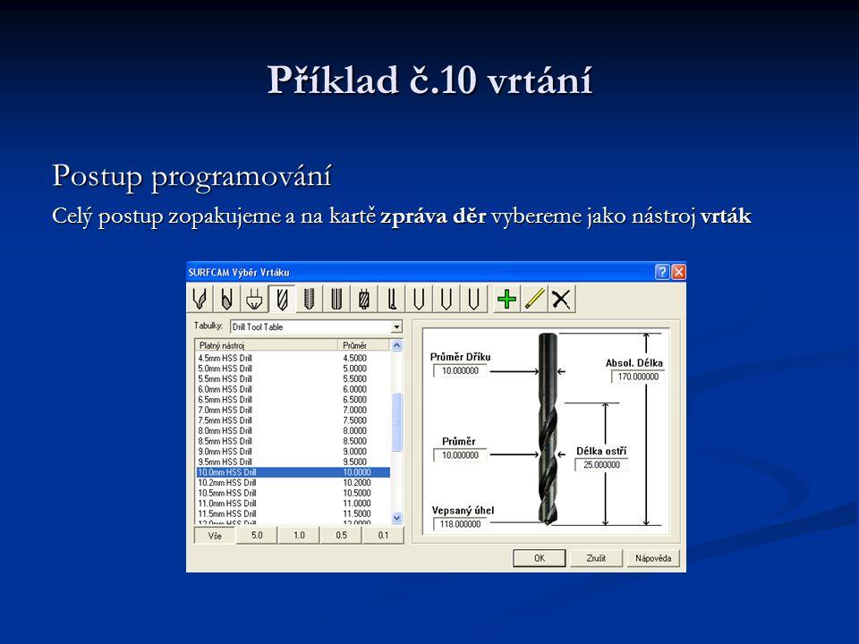 Příklad č.10 vrtání Postup programování Celý postup zopakujeme a na kartě zpráva děr vybereme jako nástroj vrták