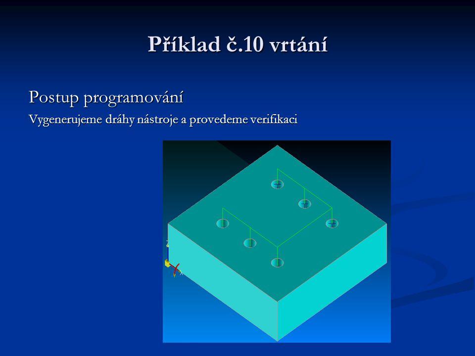 Příklad č.10 vrtání Postup programování Vygenerujeme dráhy nástroje a provedeme verifikaci