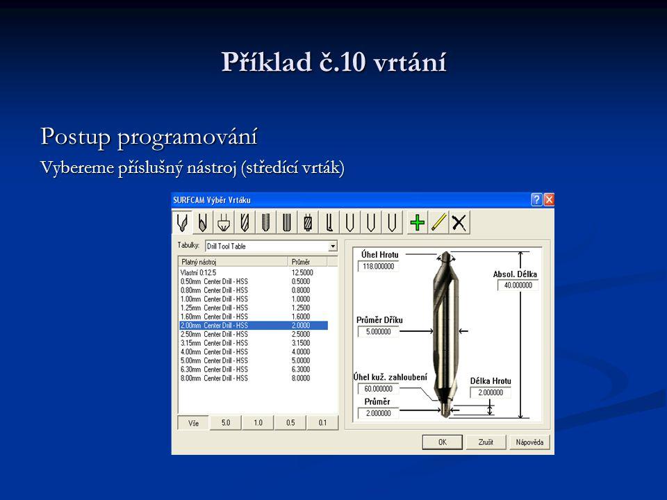 Příklad č.10 vrtání Postup programování Vybereme příslušný nástroj (středící vrták)