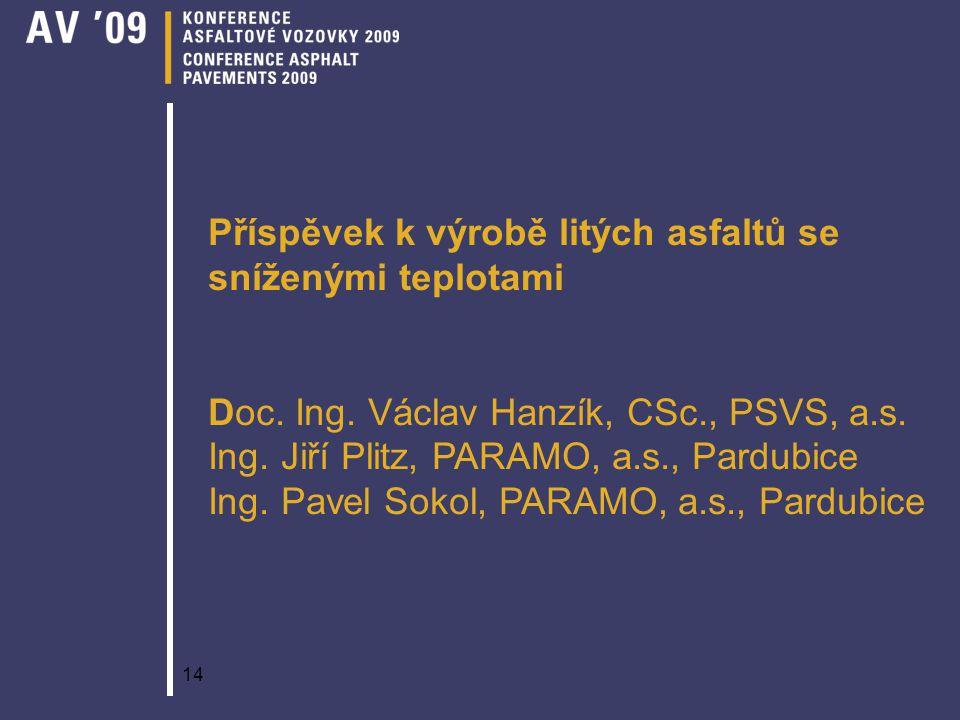 14 Příspěvek k výrobě litých asfaltů se sníženými teplotami Doc. Ing. Václav Hanzík, CSc., PSVS, a.s. Ing. Jiří Plitz, PARAMO, a.s., Pardubice Ing. Pa