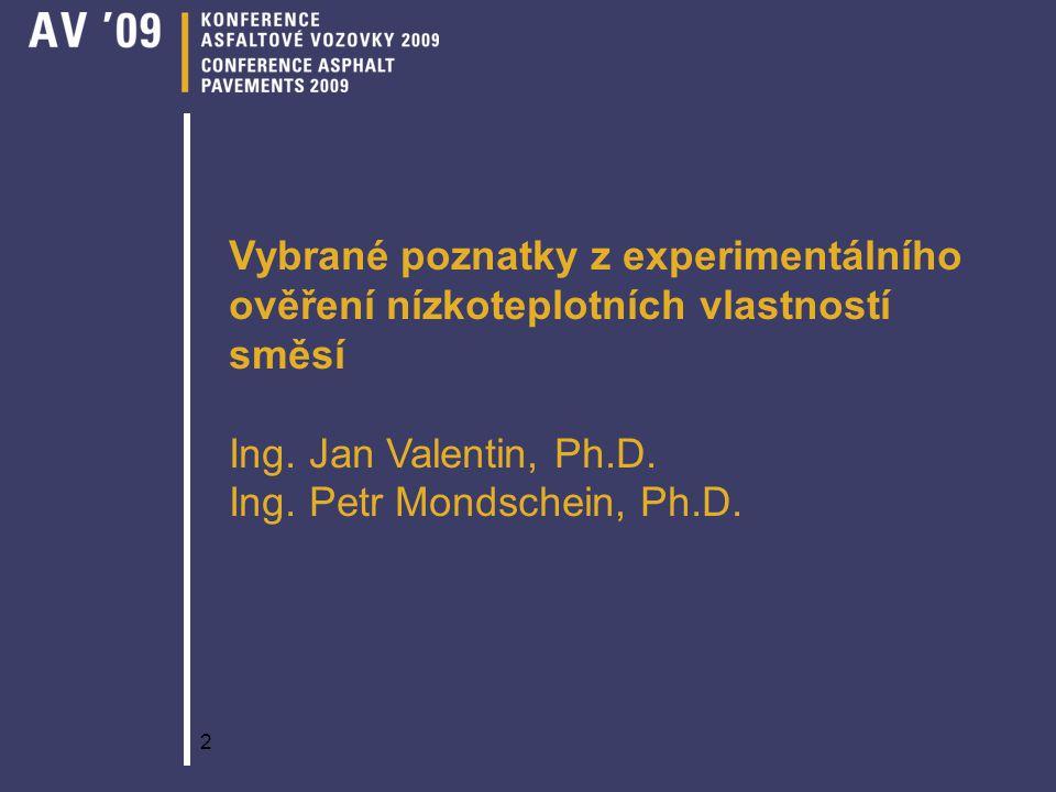 2 Vybrané poznatky z experimentálního ověření nízkoteplotních vlastností směsí Ing. Jan Valentin, Ph.D. Ing. Petr Mondschein, Ph.D.