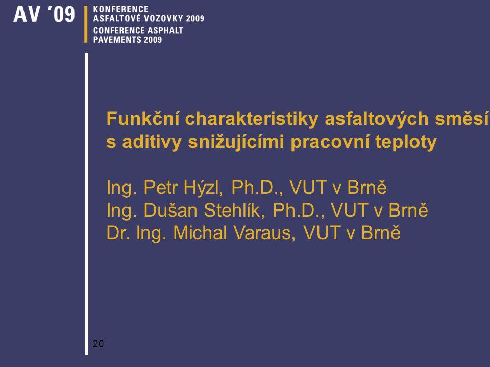 20 Funkční charakteristiky asfaltových směsí s aditivy snižujícími pracovní teploty Ing. Petr Hýzl, Ph.D., VUT v Brně Ing. Dušan Stehlík, Ph.D., VUT v