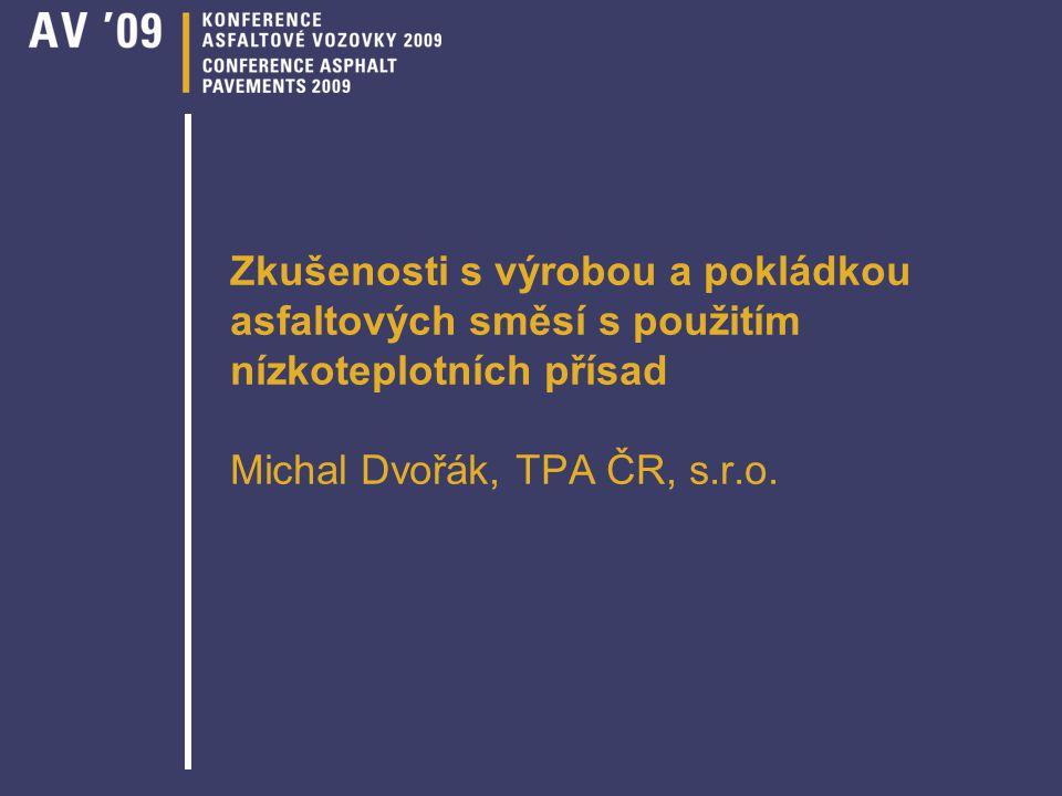 Zkušenosti s výrobou a pokládkou asfaltových směsí s použitím nízkoteplotních přísad Michal Dvořák, TPA ČR, s.r.o.