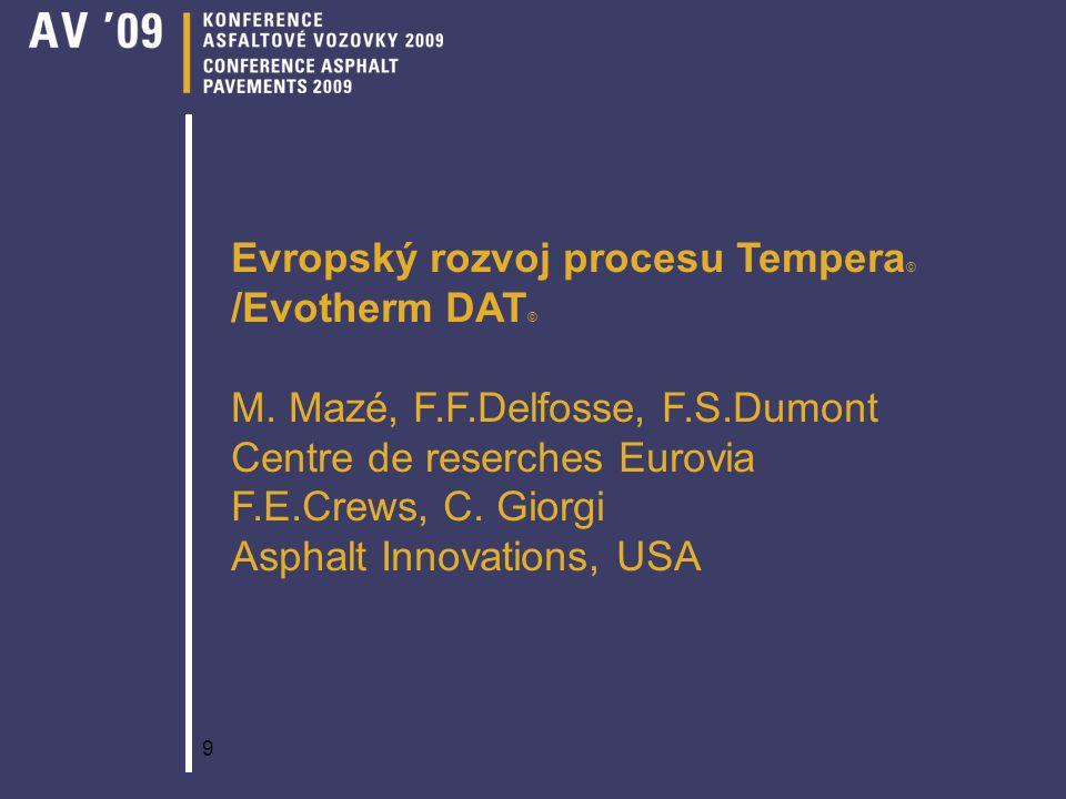 9 Evropský rozvoj procesu Tempera © /Evotherm DAT © M. Mazé, F.F.Delfosse, F.S.Dumont Centre de reserches Eurovia F.E.Crews, C. Giorgi Asphalt Innovat