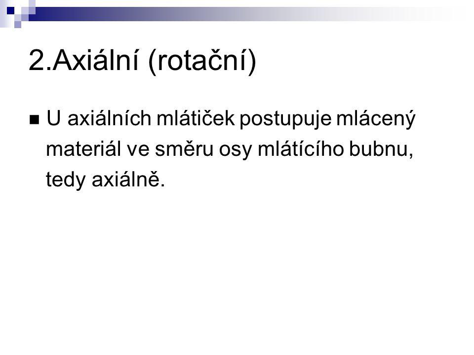 U axiálních mlátiček postupuje mlácený materiál ve směru osy mlátícího bubnu, tedy axiálně. 2.Axiální (rotační)