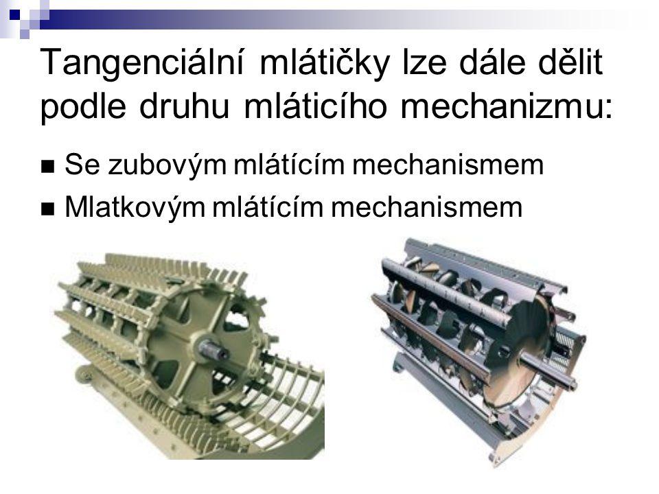 Tangenciální mlátičky lze dále dělit podle druhu mláticího mechanizmu: Se zubovým mlátícím mechanismem Mlatkovým mlátícím mechanismem