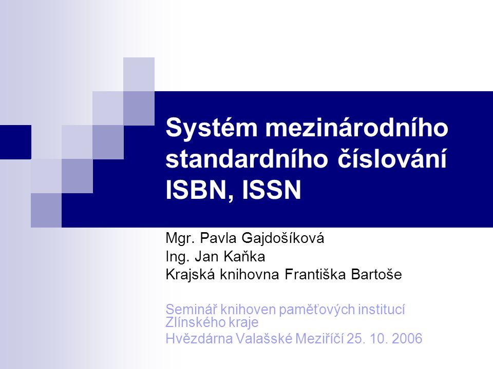 Systém mezinárodního standardního číslování ISBN, ISSN Mgr. Pavla Gajdošíková Ing. Jan Kaňka Krajská knihovna Františka Bartoše Seminář knihoven paměť