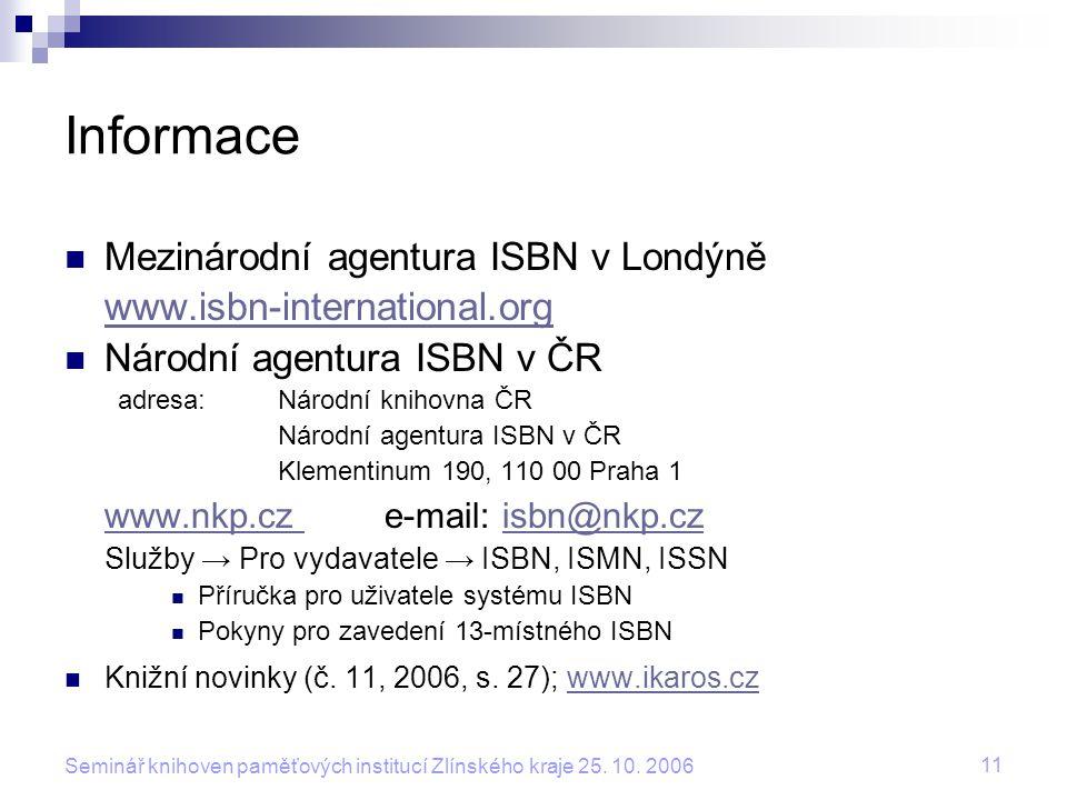 11 Seminář knihoven paměťových institucí Zlínského kraje 25. 10. 2006 Informace Mezinárodní agentura ISBN v Londýně www.isbn-international.org Národní