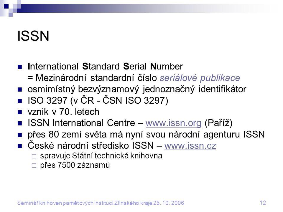 12 Seminář knihoven paměťových institucí Zlínského kraje 25. 10. 2006 ISSN International Standard Serial Number = Mezinárodní standardní číslo seriálo