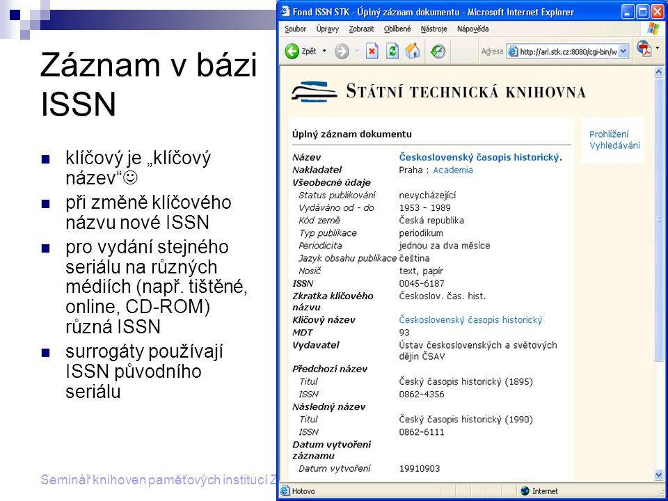 """16 Seminář knihoven paměťových institucí Zlínského kraje 25. 10. 2006 Záznam v bázi ISSN klíčový je """"klíčový název"""" při změně klíčového názvu nové ISS"""