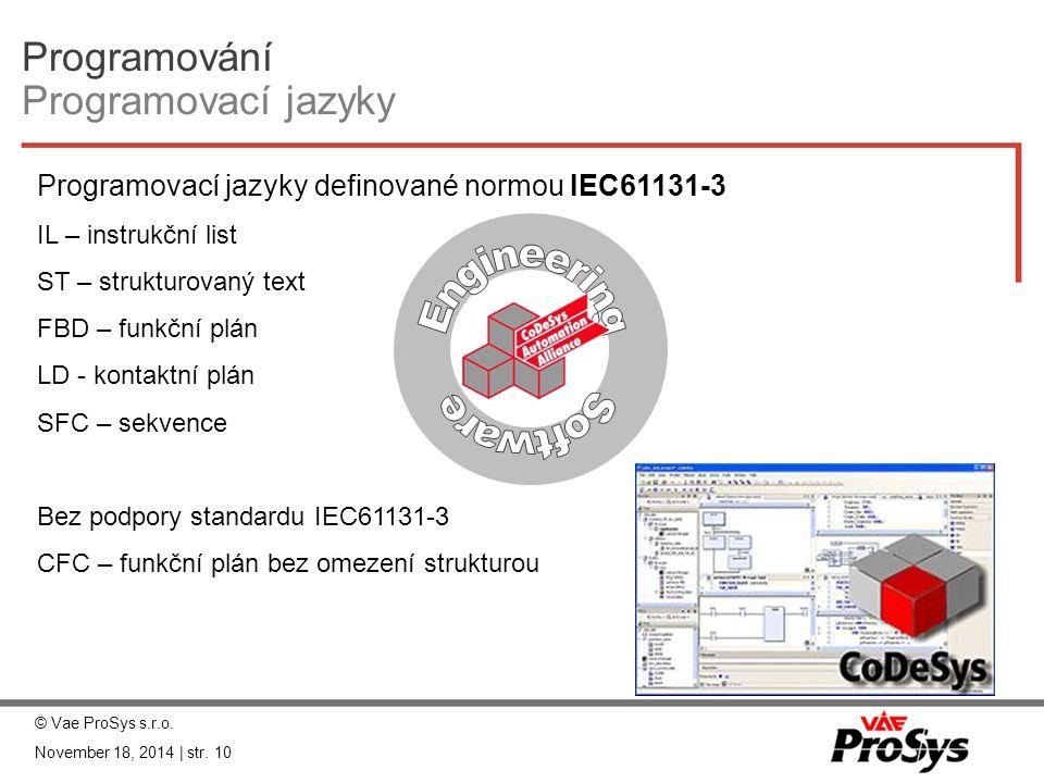 Programování Programovací jazyky Automation Programovací jazyky definované normou IEC61131-3 IL – instrukční list ST – strukturovaný text FBD – funkčn