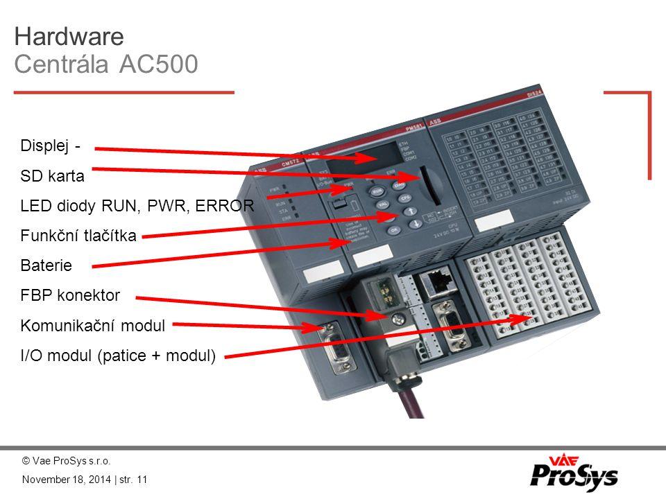 Hardware Centrála AC500 Displej - SD karta LED diody RUN, PWR, ERROR Funkční tlačítka Baterie FBP konektor Komunikační modul I/O modul (patice + modul