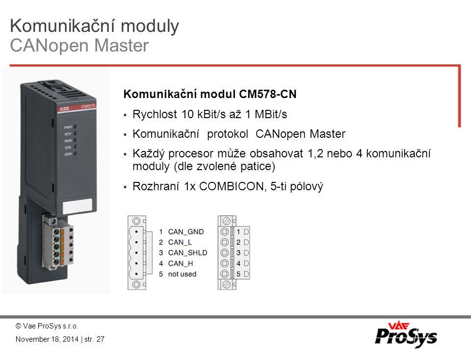 Komunikační moduly CANopen Master Komunikační modul CM578-CN  Rychlost 10 kBit/s až 1 MBit/s  Komunikační protokol CANopen Master  Každý procesor m