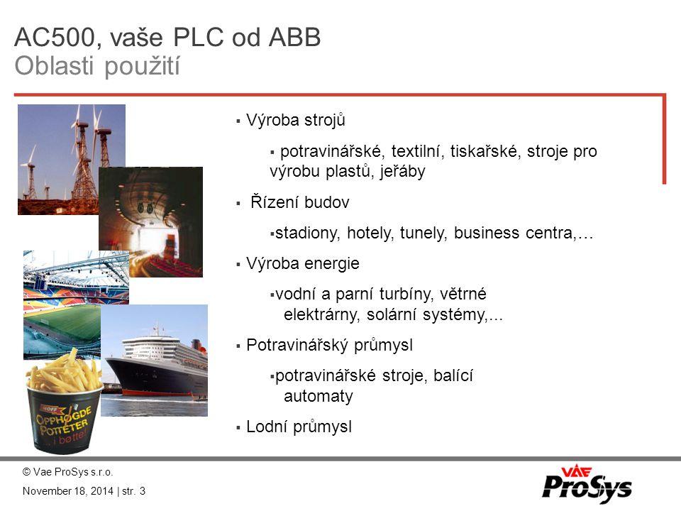AC500, vaše PLC od ABB Oblasti použití  Výroba strojů  potravinářské, textilní, tiskařské, stroje pro výrobu plastů, jeřáby  Řízení budov  stadion