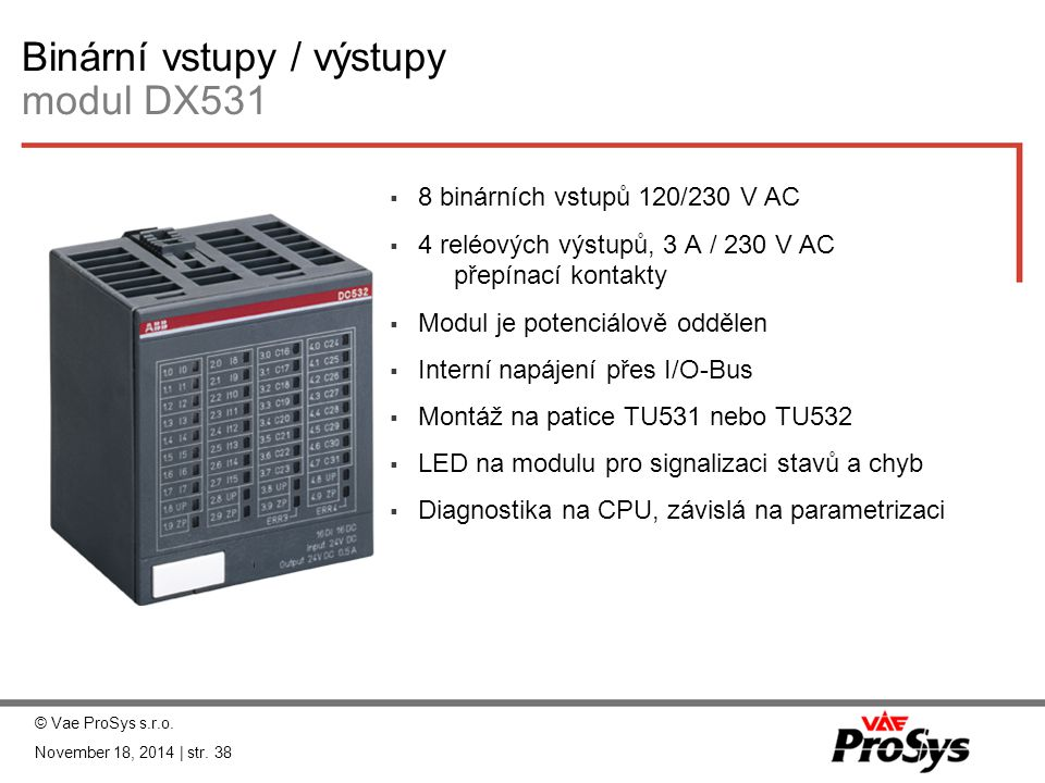 Binární vstupy / výstupy modul DX531  8 binárních vstupů 120/230 V AC  4 reléových výstupů, 3 A / 230 V AC přepínací kontakty  Modul je potenciálov