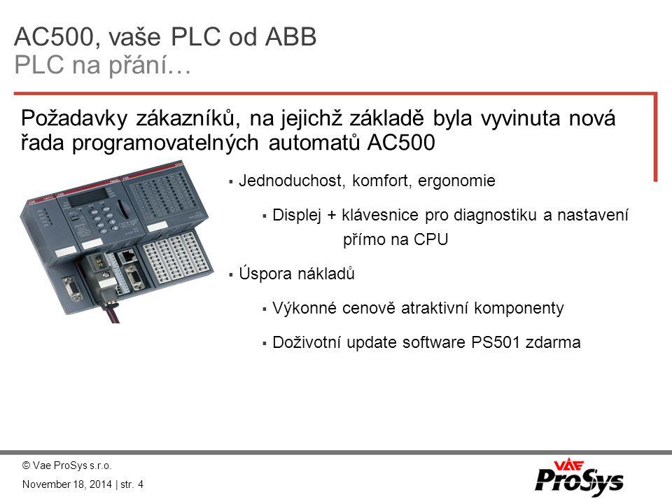 Modul binárních a analogových vstupů a výstupů modul DA501  16 binárních vstupů 24 VDC  8 konfigurovatelných binárních vstupů / výstupů  4 analogové vstupy, konfigurovatelné jako:  Napěťové: 0..10V, -10..+10V  Napěťový diferenční 0..10V  Proudové: 0/4..20mA  Pt100, Pt1000, Ni1000 (2/3 drát)  Rozlišení 12 bitů + znaménko  2 analogové výstupy, konfigurovatelné jako:  Napěťové: -10..+10V  Proudové: 0/4..20mA  Rozlišení 12 bitů + znaménko  Montáž na patice TU515 / TU516 © Vae ProSys s.r.o.